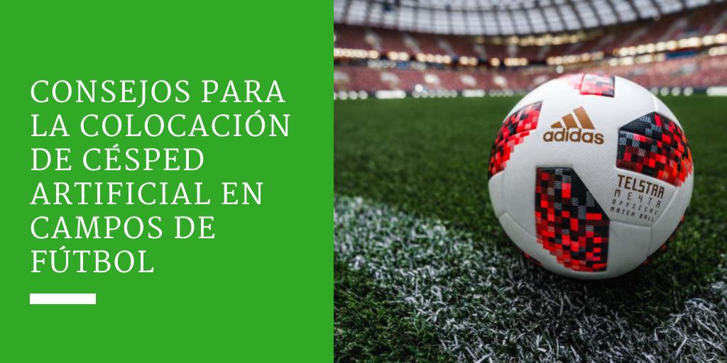Consejos para la colocación de césped artificial en campos de fútbol